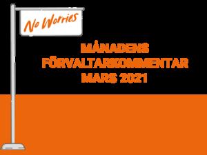 Månadens förvaltarkommentar – Mars 2021